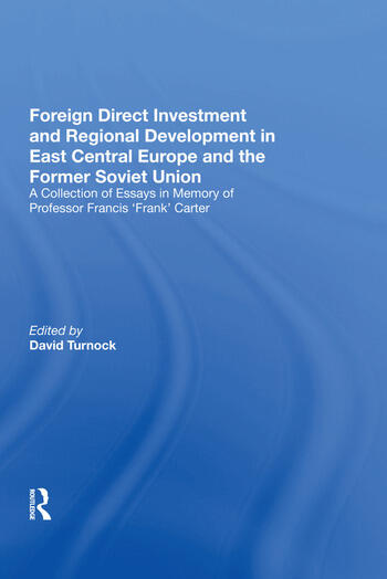 Foreign Direct Investment and Regional Development in East Central Europe and the Former Soviet Union A Collection of Essays in Memory of Professor Francis 'Frank' Carter book cover