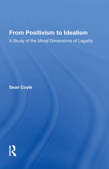 From Positivism to Idealism A Study of the Moral Dimensions of Legality book cover