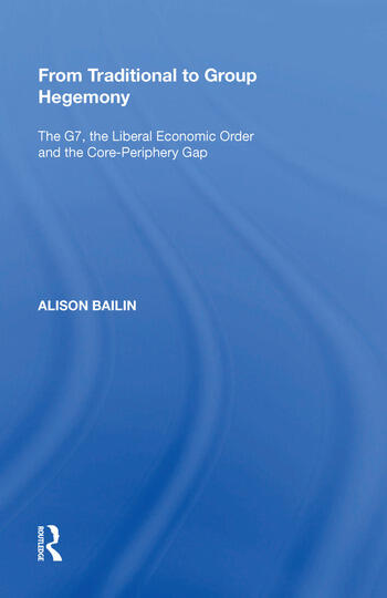From Traditional to Group Hegemony The G7, the Liberal Economic Order and the Core-Periphery Gap book cover
