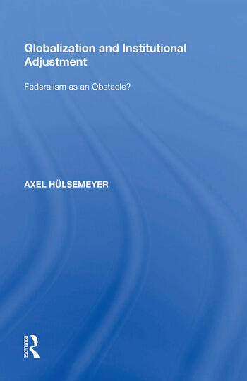 Globalization and Institutional Adjustment Federalism as an Obstacle? book cover