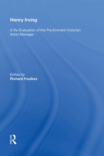 Henry Irving A Re-Evaluation of the Pre-Eminent Victorian Actor-Manager book cover