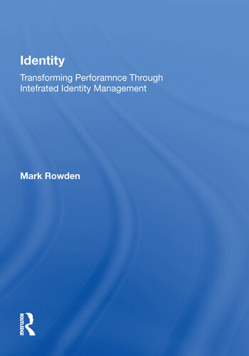 Identity Transforming Performance through Integrated Identity Management book cover