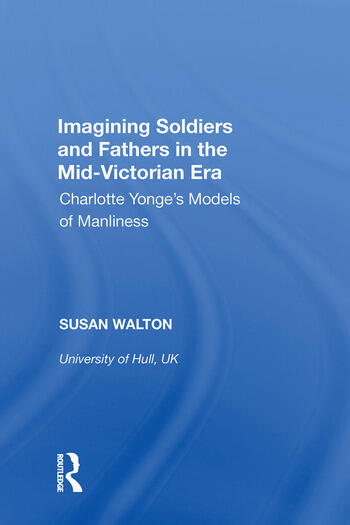 Imagining Soldiers and Fathers in the Mid-Victorian Era Charlotte Yonge's Models of Manliness book cover