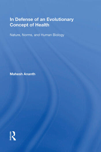In Defense of an Evolutionary Concept of Health Nature, Norms, and Human Biology book cover