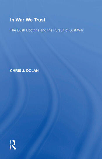 In War We Trust The Bush Doctrine and the Pursuit of Just War book cover
