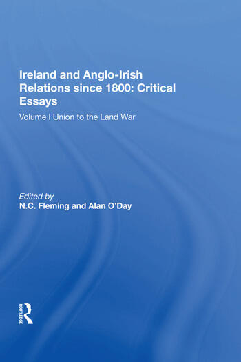 Ireland and Anglo-Irish Relations since 1800: Critical Essays Volume I: Union to the Land War book cover
