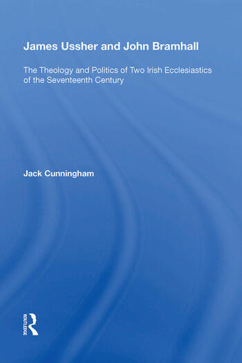 James Ussher and John Bramhall The Theology and Politics of Two Irish Ecclesiastics of the Seventeenth Century book cover