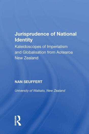 Jurisprudence of National Identity Kaleidoscopes of Imperialism and Globalisation from Aotearoa New Zealand book cover