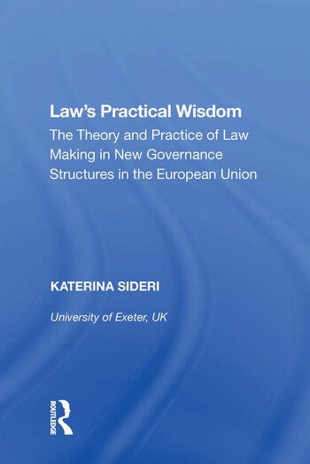 Law's Practical Wisdom The Theory and Practice of Law Making in New Governance Structures in the European Union book cover