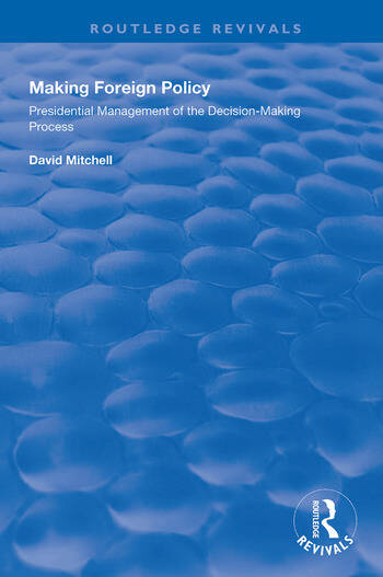 Making Foreign Policy Presidential Management of the Decision-Making Process book cover