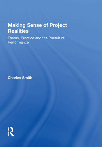 Making Sense of Project Realities Theory, Practice and the Pursuit of Performance book cover