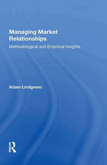 Managing Market Relationships Methodological and Empirical Insights book cover