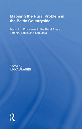Mapping the Rural Problem in the Baltic Countryside Transition Processes in the Rural Areas of Estonia, Latvia and Lithuania book cover