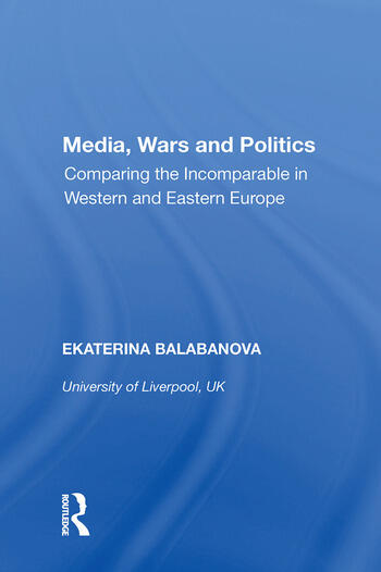 Media, Wars and Politics Comparing the Incomparable in Western and Eastern Europe book cover