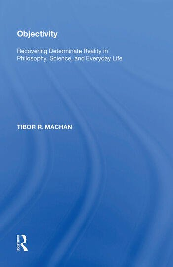Objectivity Recovering Determinate Reality in Philosophy, Science, and Everyday Life book cover