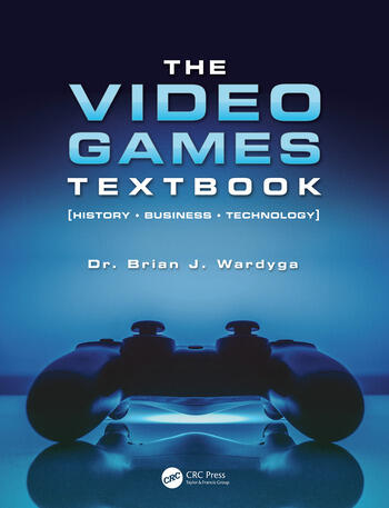 The Video Games Textbook History • Business • Technology book cover
