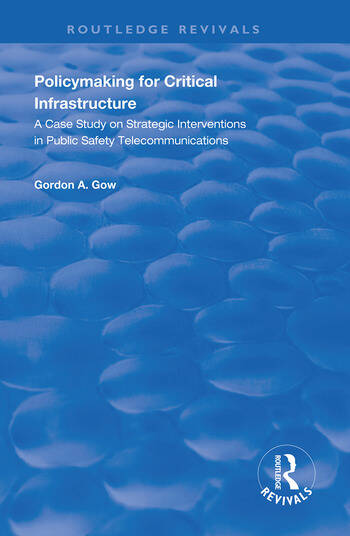 Policymaking for Critical Infrastructure A Case Study on Strategic Interventions in Public Safety Telecommunications book cover