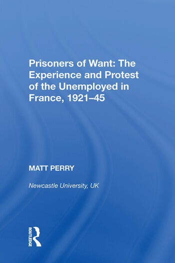 Prisoners of Want: The Experience and Protest of the Unemployed in France, 1921�45 book cover