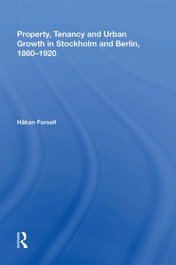 Property, Tenancy and Urban Growth in Stockholm and Berlin, 1860�1920 book cover