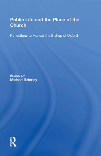 Public Life and the Place of the Church Reflections to Honour the Bishop of Oxford book cover