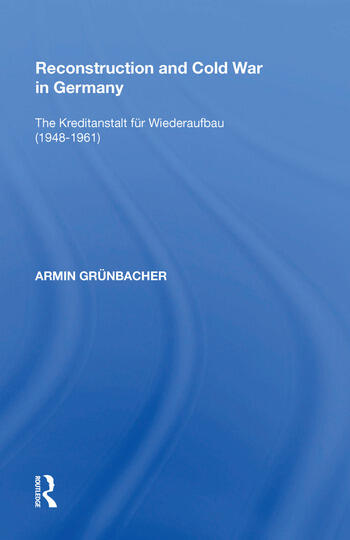 Reconstruction and Cold War in Germany The Kreditanstalt f�r Wiederaufbau (1948�1961) book cover
