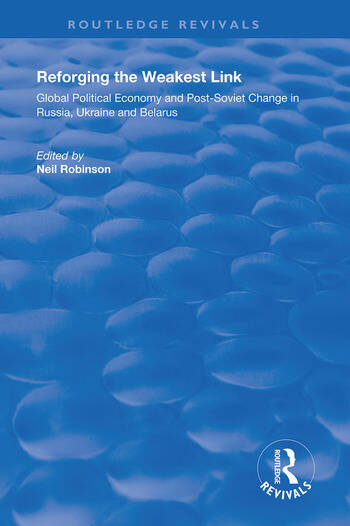 Reforging the Weakest Link Global Political Economy and Post-Soviet Change in Russia, Ukraine and Belarus book cover