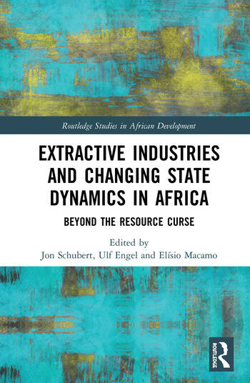 Extractive Industries and Changing State Dynamics in Africa Beyond the Resource Curse book cover