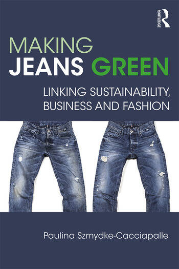 Making Jeans Green Linking Sustainability, Business and Fashion book cover