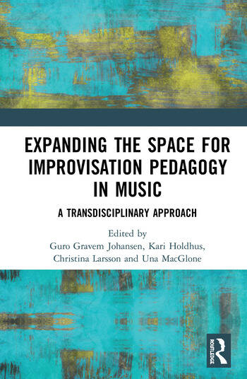 Expanding the Space for Improvisation Pedagogy in Music A Transdisciplinary Approach book cover