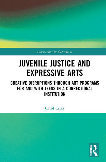 Juvenile Justice and Expressive Arts Creative Disruptions through Art Programs for and with Teens in a Correctional Institution book cover