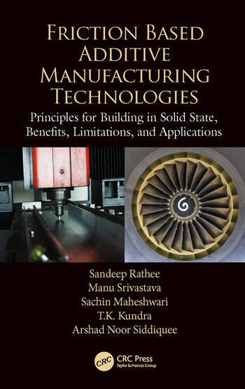 Friction Based Additive Manufacturing Technologies Principles for Building in Solid State, Benefits, Limitations, and Applications book cover
