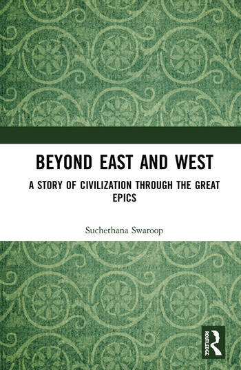 Beyond East and West A Story of Civilization through the Great Epics book cover
