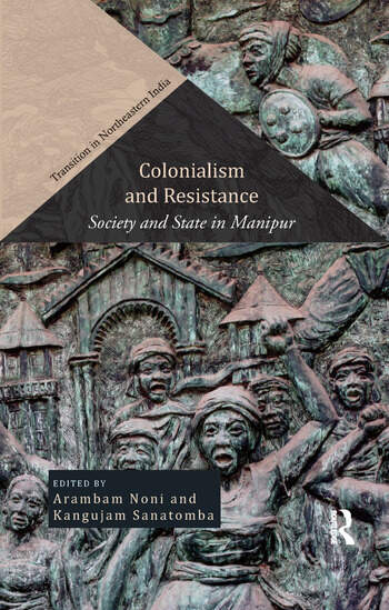 Colonialism and Resistance Society and State in Manipur book cover