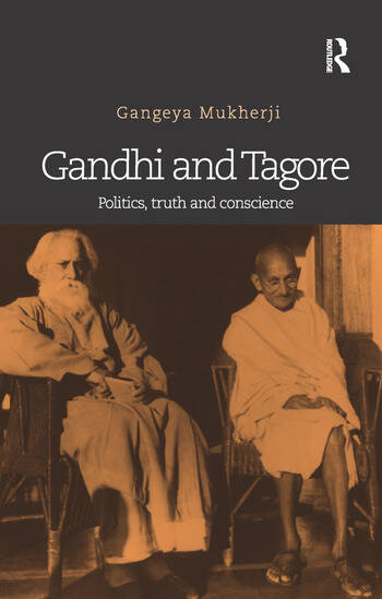 Gandhi and Tagore Politics, truth and conscience book cover