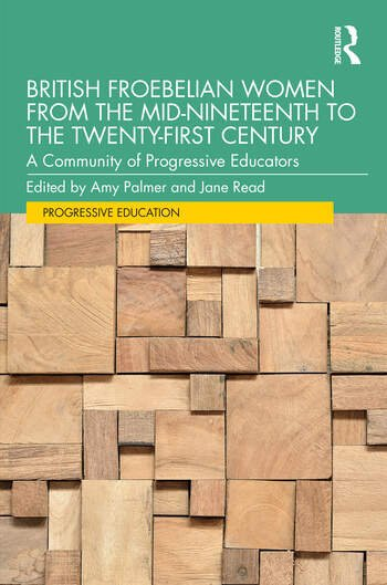 British Froebelian Women from the Mid-Nineteenth to the Twenty-First Century A Community of Progressive Educators book cover
