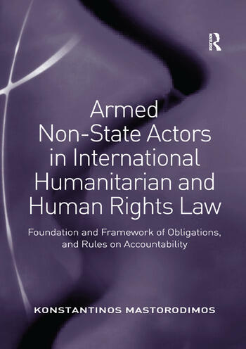 Armed Non-State Actors in International Humanitarian and Human Rights Law Foundation and Framework of Obligations, and Rules on Accountability book cover