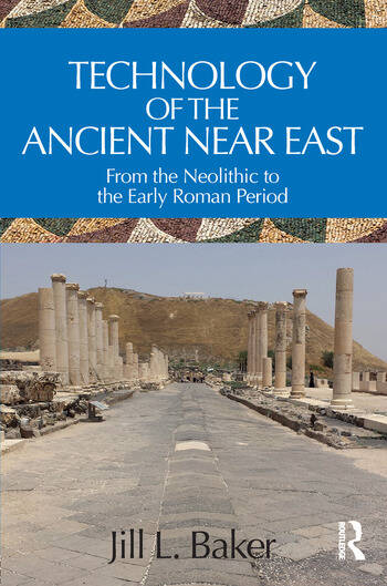 Technology of the Ancient Near East From the Neolithic to the Early Roman Period book cover