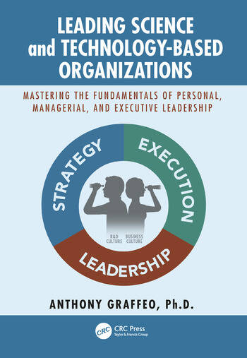 Leading Science and Technology-Based Organizations Mastering the Fundamentals of Personal, Managerial, and Executive Leadership book cover