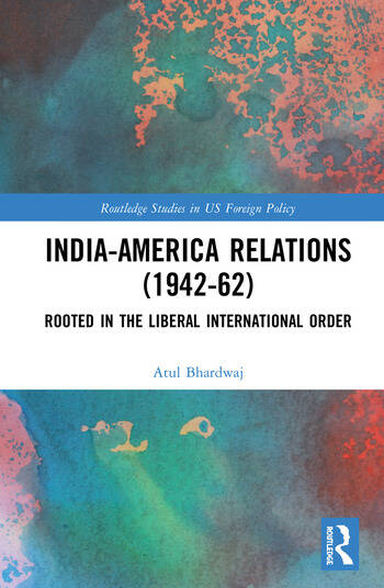 India-America Relations (1942-62) Rooted in the Liberal International Order book cover