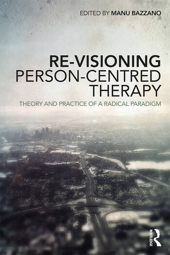 Re-Visioning Person-Centred Therapy Theory and Practice of a Radical Paradigm book cover