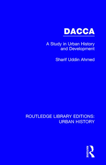 Dacca A Study in Urban History and Development book cover