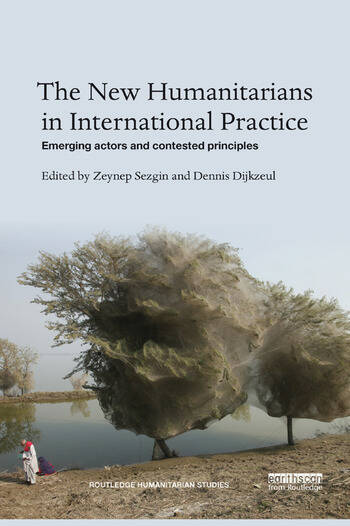 The New Humanitarians in International Practice Emerging actors and contested principles book cover