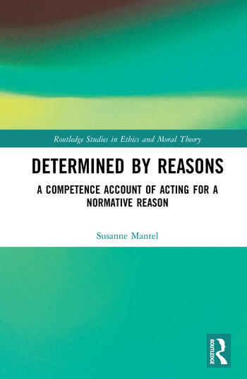 Determined by Reasons A Competence Account of Acting for a Normative Reason book cover