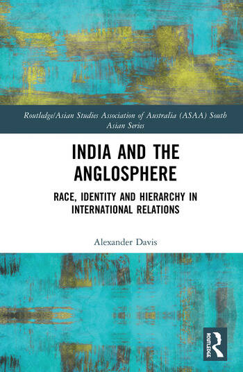 India and the Anglosphere Race, Identity and Hierarchy in International Relations book cover