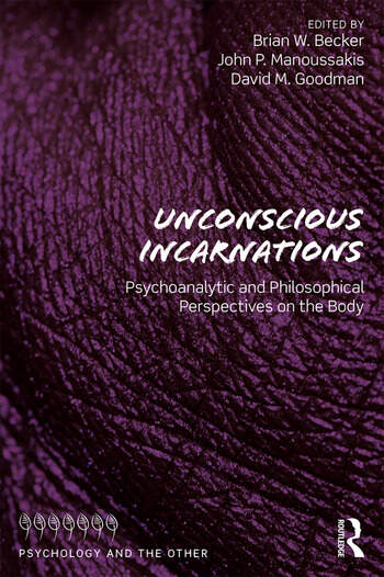 Unconscious Incarnations Psychoanalytic and Philosophical Perspectives on the Body book cover