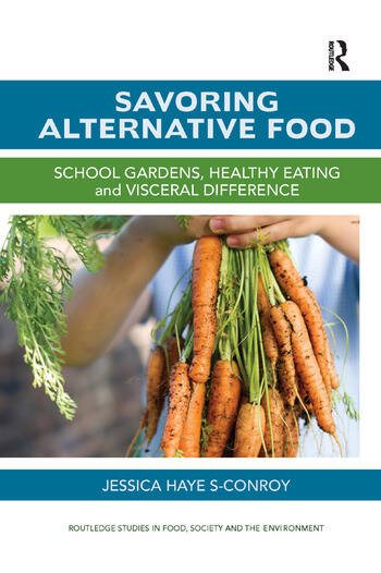 Savoring Alternative Food School gardens, healthy eating and visceral difference book cover