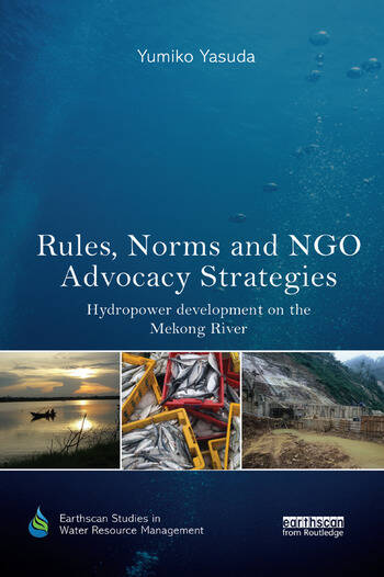 Rules, Norms and NGO Advocacy Strategies Hydropower Development on the Mekong River book cover