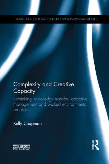 Complexity and Creative Capacity Rethinking knowledge transfer, adaptive management and wicked environmental problems book cover