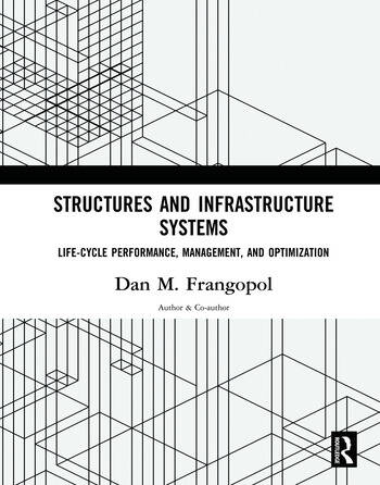 Structures and Infrastructure Systems Life‐Cycle Performance, Management, and Optimization book cover