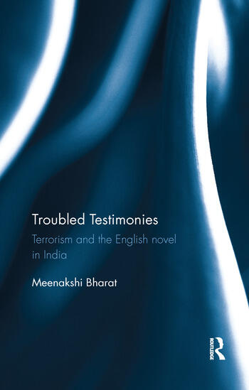Troubled Testimonies Terrorism and the English novel in India book cover
